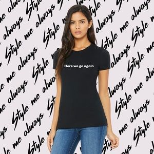 Here we go again graphic Tee